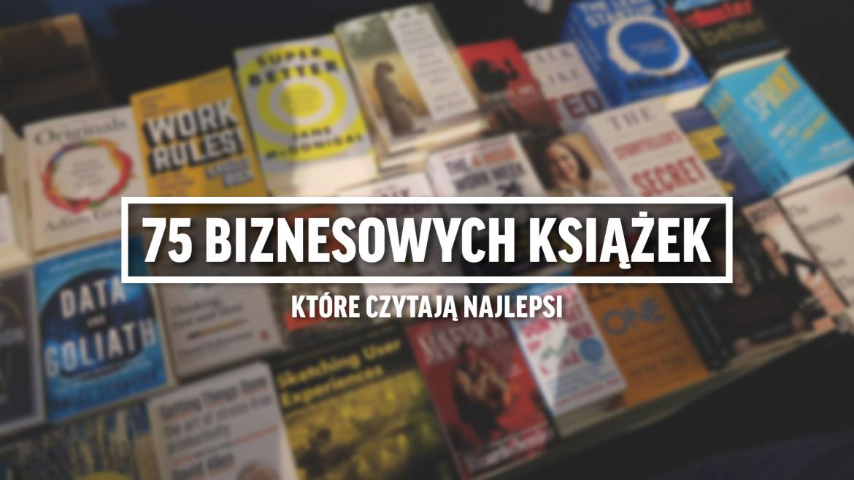 75 biznesowych książek, które czytają najlepsi