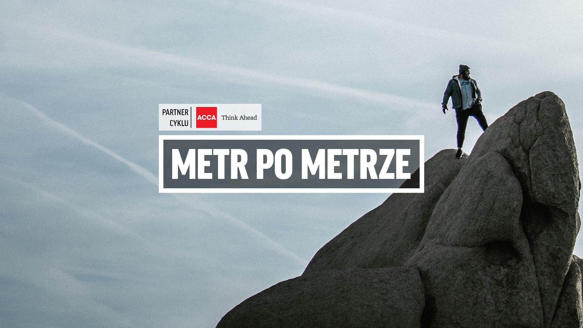 Nawet najwyższą górę zdobywa się metr po metrze